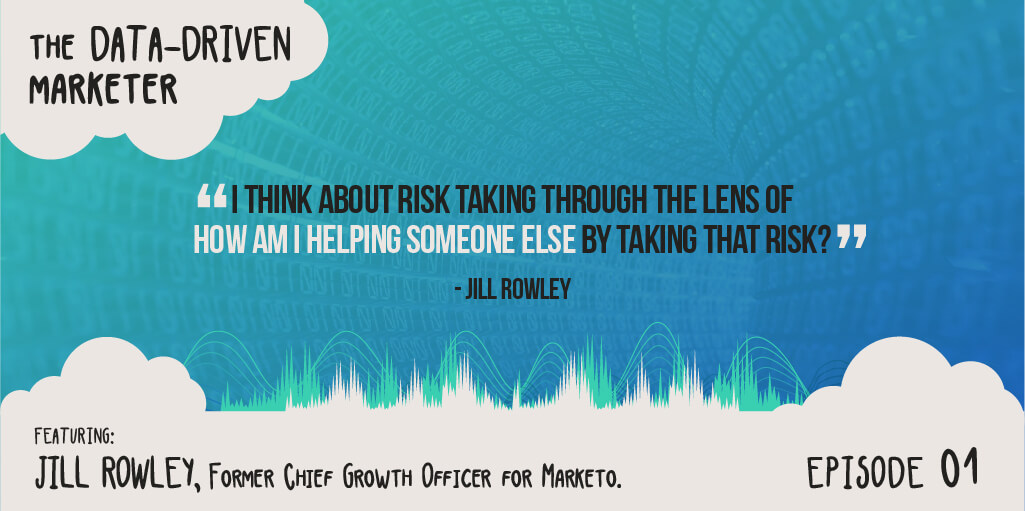 The Data Driven Ep1 Jill Rowley Former Chief Growth Officer Marketo - Quote 1