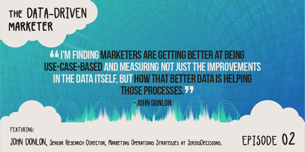 Data Driven Marketer Ep John Donlon Senior Research Director Of Sirius Decisions