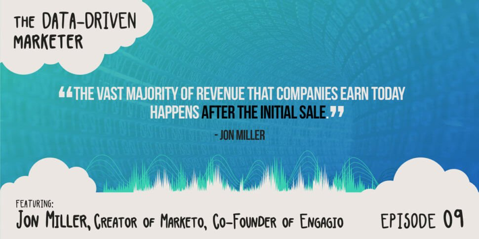 """""""The vast majority of revenue that companies earn today happens after the initial sale."""" - Jon Miller"""