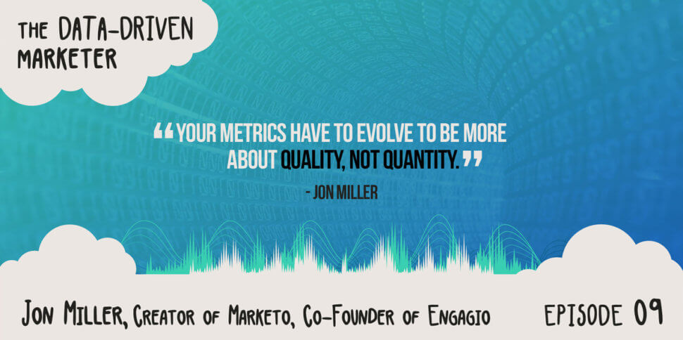 """Your metrics have to evolve to be more about quality, not quantity."" - Jon Miller"