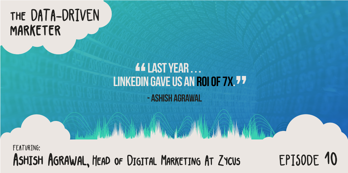 """Last year . . . LinkedIn gave us an ROI of 7x."" - Ashish Agrawal"