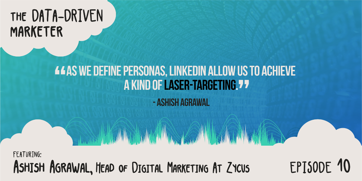 """As we define personas, LinkedIn allows us to achieve a kind of laser-targeting."" - Ashish Agrawal"