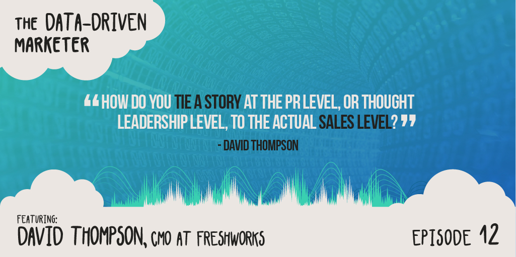"""How do you tie a story at the PR level, or thought leadership level, to the actual sales level?"" — David Thompson"