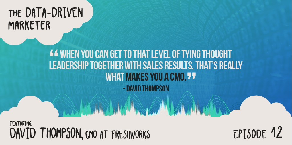 """""""When you can get to that level of tying thought leadership together with sales results, that's really what makes you a CMO."""" — David Thompson"""