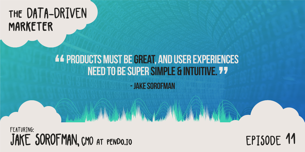 """Products must be great, and user experiences need to be super simple & intuitive."" — Jake Sorofman"