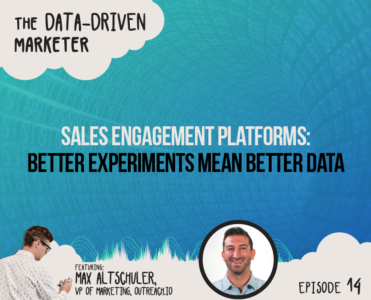 Sales Engagement Platforms: Better Experiments Mean Better Data