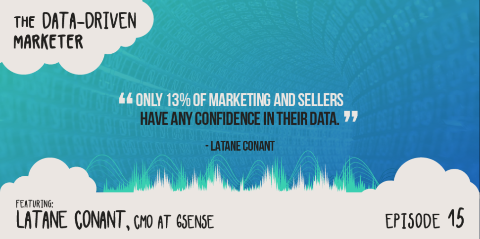 """""""Only 13% of marketing and sellers have any confidence in their data."""" —Latane Conant"""