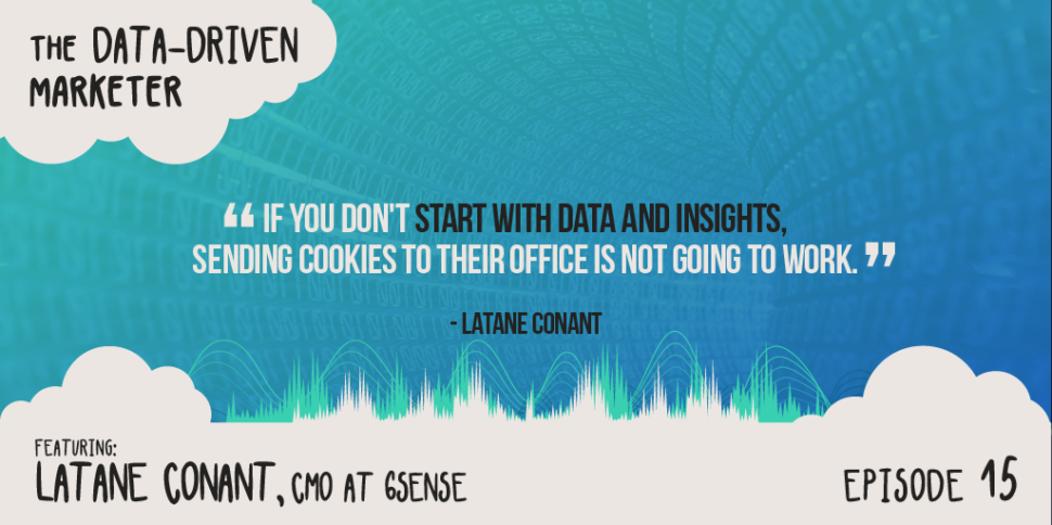"""If you don't start with data and insights, sending cookies to their office is not going to work."" —Latane Conant"