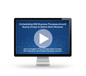 Orchestrating B2B Business Processes Around Buying Groups to Deliver More Revenue