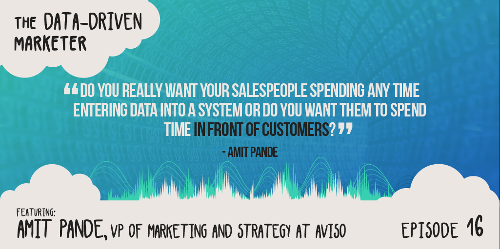 """""""Do you really want your salespeople spending any time entering data into a system or do you want them to spend timein front of customers? — Amit Pande"""