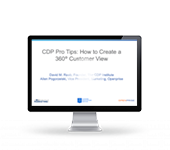 CDP Pro Tips: How to Create a 360° Customer View