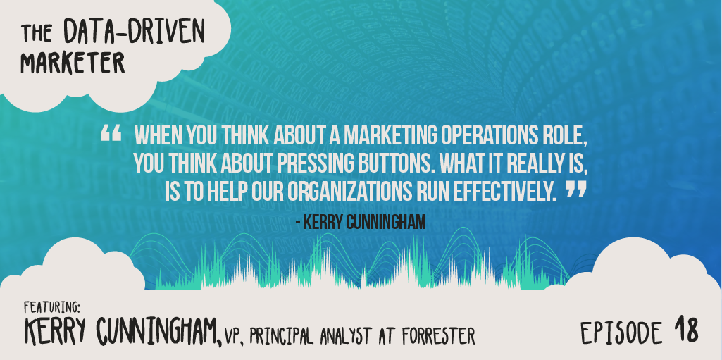 """""""When you think about a marketing operations role, you think about pressing buttons. Getting reports out...what it really is is to help our organizations run effectively."""" Kerry Cunningham"""