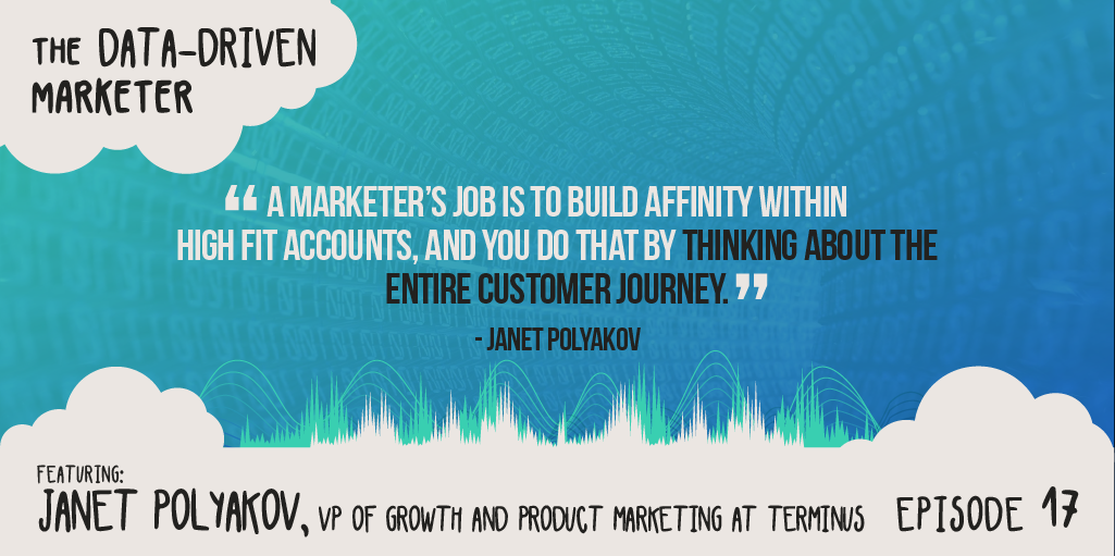 """""""A marketer's job is to build affinity within high fit accounts, and you do that by thinking about the entire customer journey."""" Janet Polyakov"""