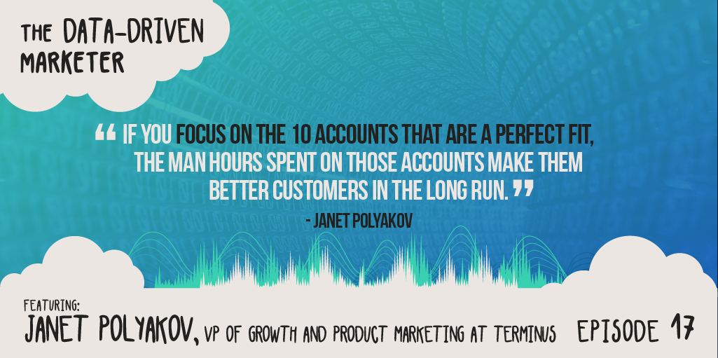 """If you focus on the 10 accounts that are a perfect fit, the man hours spent on those accounts make them better customers in the long run."" Janet Polyakov"