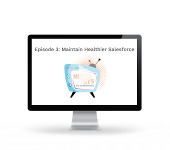 EP. 3 - How to build & maintain a healthier Salesforce.